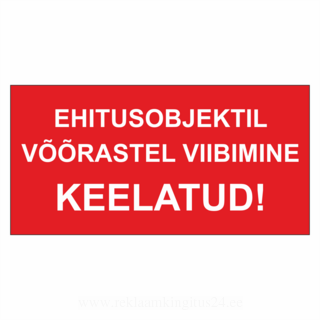 Hoiatussilt - Ehitusobjektil võõrastel viibimine keelatud!